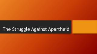 The Struggle  A gainst Apartheid