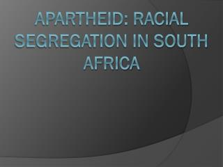 Apartheid: racial segregation in south africa