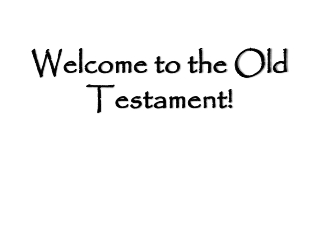 Welcome to the Old Testament!