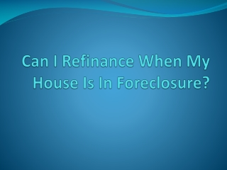 Can I Refinance When My House Is In Foreclosure?