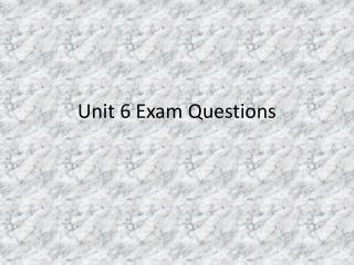 Unit 6 Exam Questions