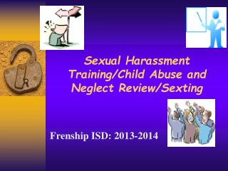 Sexual Harassment Training/Child Abuse and Neglect Review/Sexting