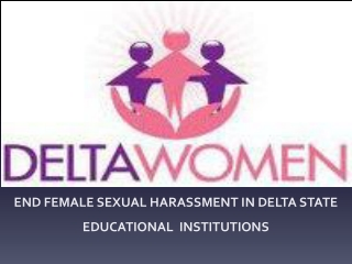 END FEMALE SEXUAL HARASSMENT IN DELTA STATE EDUCATIONAL  INSTITUTIONS