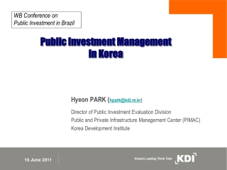 Hyeon  PARK ( hpark@kdi.re.kr ) Director of Public Investment Evaluation Division   Public and Private Infrastructure M