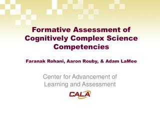Formative Assessment of Cognitively Complex Science Competencies Faranak Rohani, Aaron Rouby, & Adam LaMee
