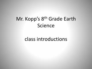 Mr. Kopp's 8 th Grade Earth Science class introductions