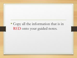 Copy all the information that is in  RED  onto  your guided notes.