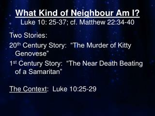 What Kind of Neighbour Am I? Luke 10: 25-37; cf. Matthew 22:34-40