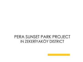 PERA SUNSET PARK PROJECT IN ZEKERİYAKÖY DISTRICT