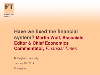 Have we fixed the financial system?  Martin  Wolf, Associate Editor & Chief Economics Commentator,  Financial Times