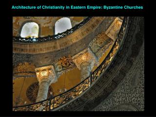 Architecture  of  Christianity  in  Eastern Empire: Byzantine Churches