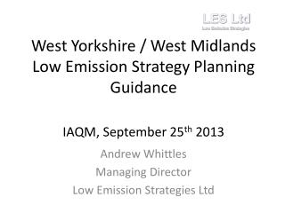 West Yorkshire / West Midlands Low Emission Strategy Planning Guidance IAQM, September 25 th  2013