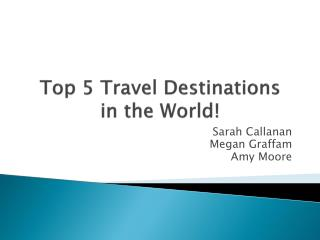 Top 5 Travel Destinations in t he World!