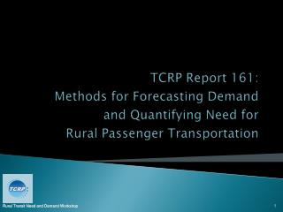TCRP Report 161:  Methods for Forecasting Demand and Quantifying Need for  Rural Passenger Transportation