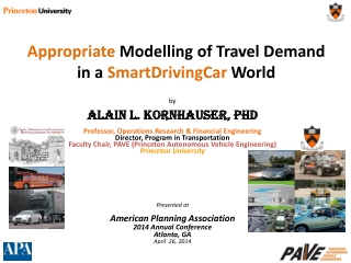 by Alain L. Kornhauser, PhD Professor, Operations Research & Financial Engineering Director, Program in Transportation