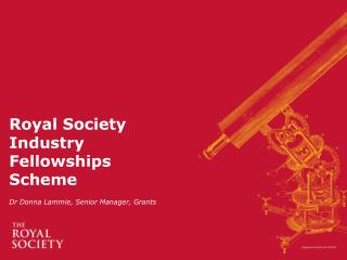 Royal Society Industry Fellowships Scheme Dr Donna Lammie, Senior Manager, Grants