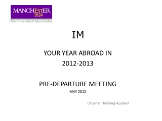 YOUR YEAR ABROAD IN  2012-2013 PRE-DEPARTURE MEETING MAY 2012 Original Thinking Applied