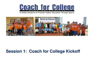 Session 1:   Coach  for College Kickoff