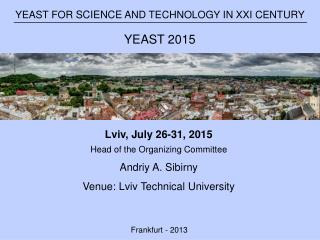 Lviv , July 26-31, 2015 Head of the Organizing Committee Andriy  A.  Sibirny Venue:  Lviv  Technical University