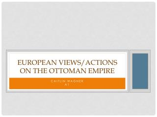 European Views/Actions on the Ottoman Empire
