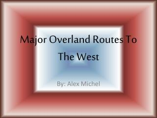 Major Overland Routes To The West