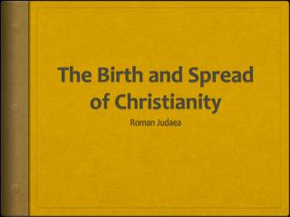 The Birth and Spread of Christianity