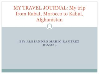 MY TRAVEL JOURNAL: My trip from Rabat, Morocco to Kabul, Afghanistan