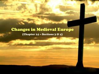 Changes in Medieval Europe (Chapter 14 – Sections 3 & 4)
