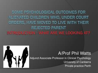 A/Prof Phil Watts Adjunct Associate Professor in Clinical Psychology University of Canberra Private practice Perth