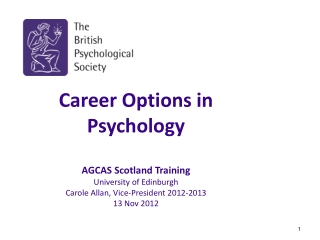 Career Options in Psychology AGCAS  Scotland Training University of Edinburgh Carole Allan, Vice-President 2012-2013 13
