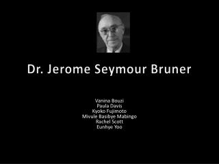 Dr. Jerome Seymour Bruner