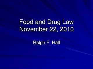 Food and Drug Law November  22 ,  2010