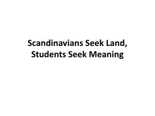 Scandinavians Seek Land, Students Seek Meaning