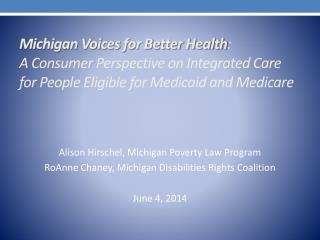 Michigan Voices for Better Health : A Consumer Perspective on Integrated Care for People Eligible for Medicaid and Medi