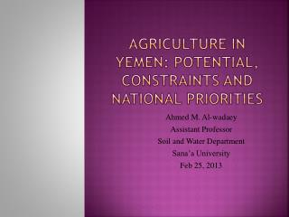 Agriculture in Yemen:  Potential ,  Constraints  and  National  P riorities