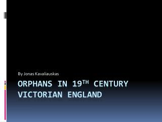 Orphans in  19 th  Century  Victorian England