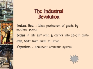 Indust . Rev . = Mass production of goods by machine power Begins  in late 18 th  cent. & carries into 20-21 st  cen