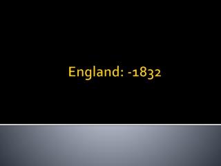 England: -1832