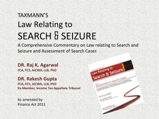 TAXMANN'S Law Relating to  SEARCH  &  SEIZURE A Comprehensive  C ommentary on Law relating to Search and Seizure and