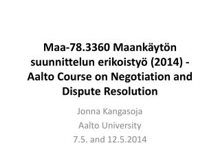 Maa-78.3360  Maankäytön suunnittelun erikoistyö  (2014) - Aalto Course on Negotiation and Dispute Resolution