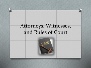 Attorneys, Witnesses, and Rules of Court