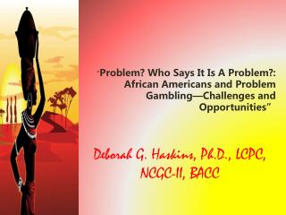 """ Problem? Who Says It Is A Problem?: African Americans and Problem Gambling—Challenges and Opportunities"""