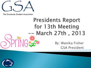 Presidents Report  for 13th Meeting  -- March 27th , 2013