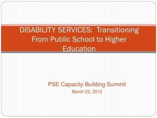 DISABILITY SERVICES:  Transitioning From Public School to  Higher Education