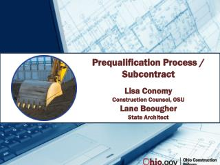 Prequalification Process / Subcontract Lisa Conomy Construction Counsel, OSU Lane Beougher State Architect