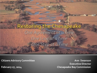 Restoring the Chesapeake One Agreement at a Time  One Law at a Time   One Step at  a Time