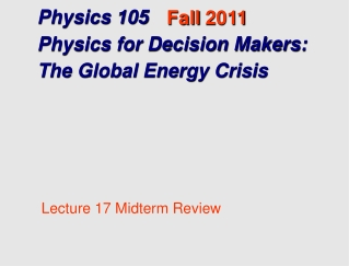 Physics 105  Physics for Decision Makers: The Global Energy Crisis