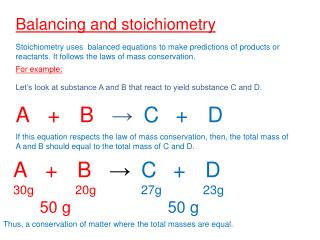 Balancing and stoichiometry Stoichiometry uses balanced equations to make predictions of products or reactants. It fol