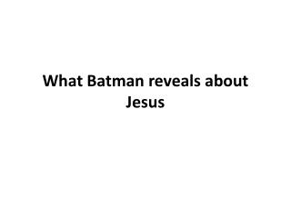 What Batman reveals about Jesus