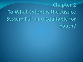 Chapter 2 To What Extent is the Justice System Fair and Equitable for Youth?